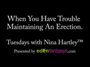 Tuesdays with Nina - When You Have Trouble Maintaining An Erection.
