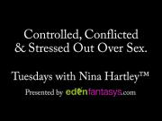 Tuesdays with Nina - Controlled, Conflicted & Stressed Out Over Sex.