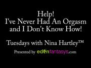 Tuesdays with Nina - I've Never Had An Orgasm and Don't Know How!